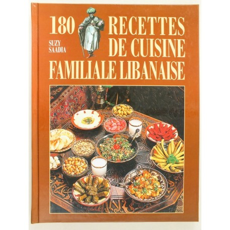 180 recettes de cuisine familiale libanaise