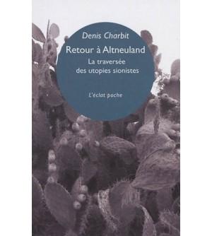 Retour à Altneuland - La traversée des utopies sionistes