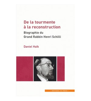 De la tourmente à la reconstruction - Biographie du Grand Rabbin Henri Schilli