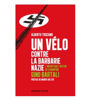 Un vélo contre la barbarie nazie - L'incroyable destin du champion Gino Bartali