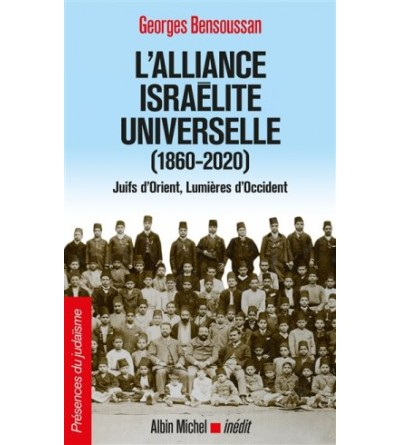 L'alliance israélite universelle (1860-2020) - Juifs d'Orient, Lumières d'Occident