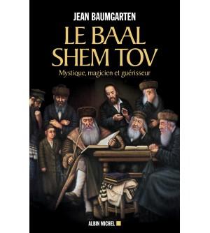 Le Baal Shem Tov - Mystique, magicien et guérisseur