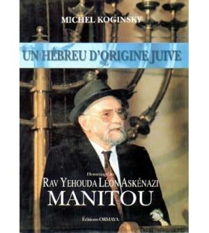 Un hébreu d'origine juive: hommage au Rav Yehouda Léon Askénazi, MANITOU