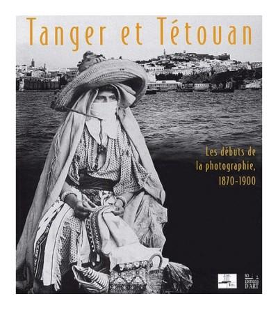 Tanger et Tétouan - Les débuts de la photographie, 1870-1900