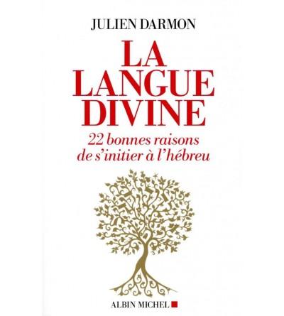 La langue divine - 22 bonnes raisons de s'initier à l'hébreu
