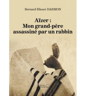 Aïzer : Mon grand-père assassiné par un rabbin