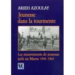 JEUNESSE DANS LA TOURMENTE - Les mouvements de jeunesse juifs au Maroc 1944-1964