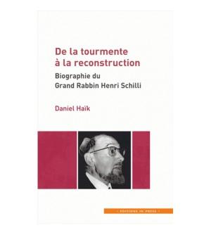 De la tourmente à la reconstruction - Biographie du Grand Rabbin Henri Schilli